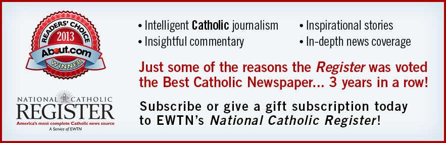 Subscribe now to National Catholic Register