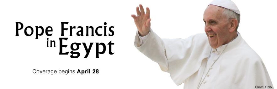 Pope Francis in Egypt. Coverage begins April 28