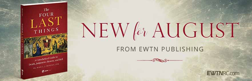 New For August from EWTN Publishing: The Four Last Things