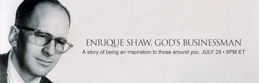Enrique Shaw, God's Businessman at July 28 at 8 PM ET