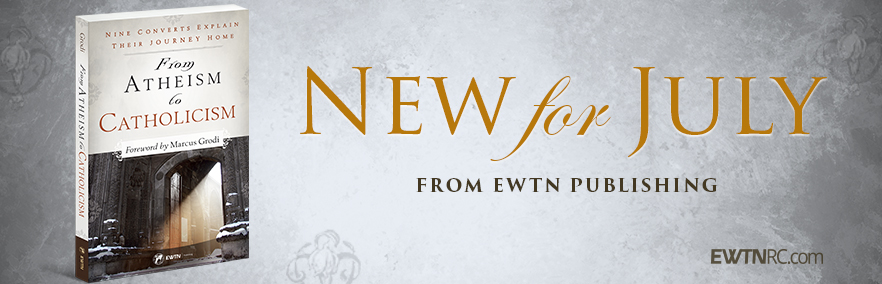 New For July from EWTN Publishing: From Atheism To Catholicism