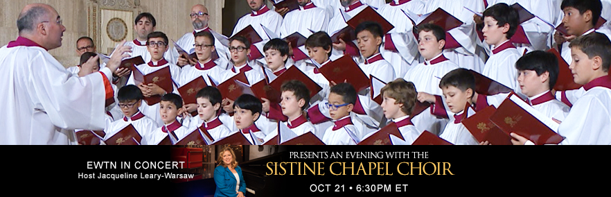 EWTN In Concert: Presents an evening with the Sistine Chapel Choir Oct 21 at 6:30 PM ET