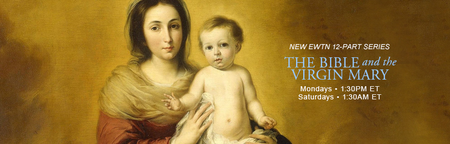 EWTN New Series: The Bible and The Virgin Mary