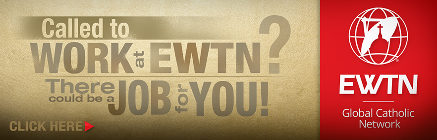 Called to work at EWTN? There could be a job for you.