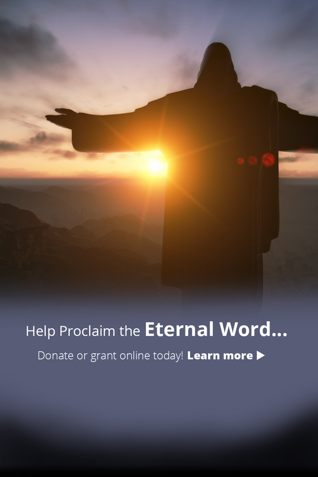 The world needs EWTN now more than ever.