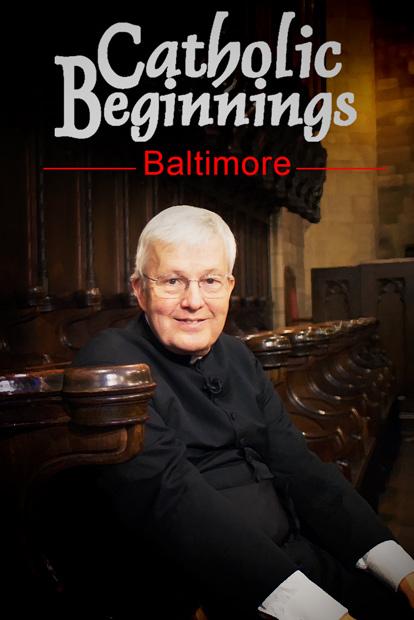 CATHOLIC BEGINNINGS – BALTIMORE