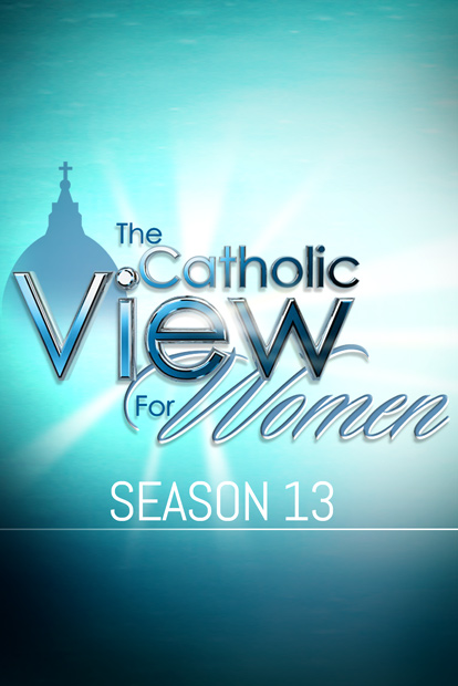 CATHOLIC VIEW FOR WOMEN - Season 13