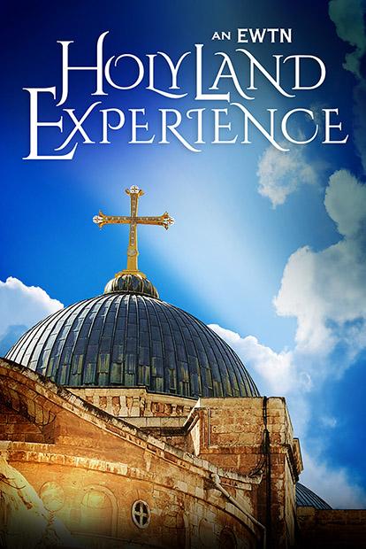 AN EWTN HOLY LAND EXPERIENCE