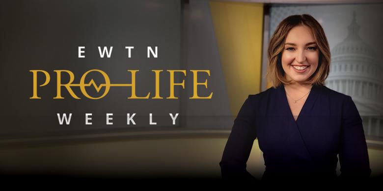 EWTN Pro Life Weekly