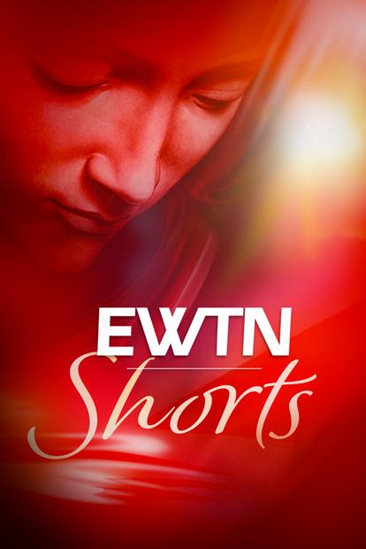 EWTN Shorts