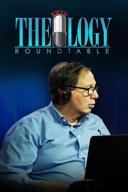 EWTN Theology Roundtable