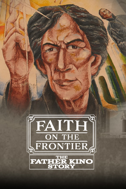 FAITH ON THE FRONTIER - THE FATHER KINO STORY