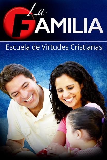 La Familia: Familia, Escuela de Virtudes Cristianas
