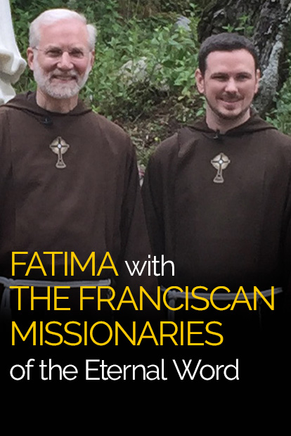 FATIMA WITH THE FRANCISCAN MISSIONARIES OF THE ETERNAL WORD