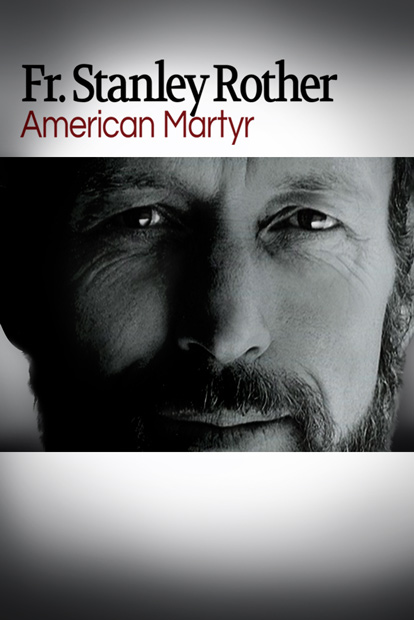 FR. STANLEY ROTHER – AMERICAN MARTYR