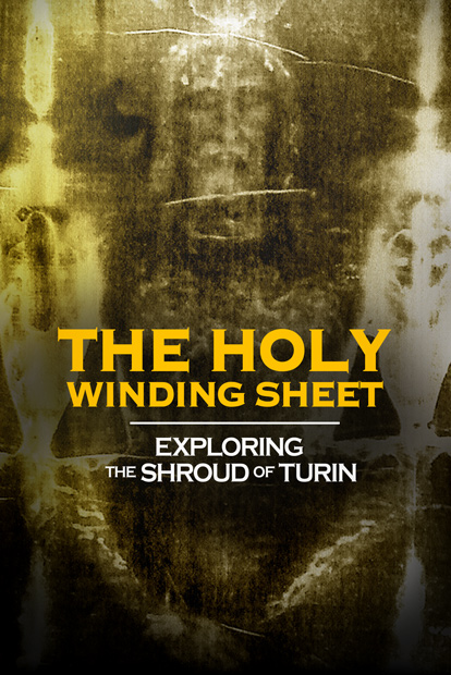 THE HOLY WINDING SHEET- EXPLORING THE SHROUD OF TURIN