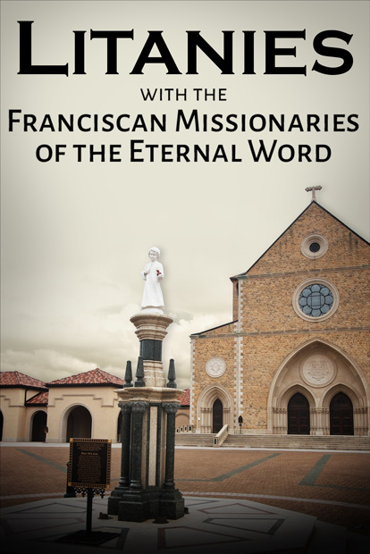 Litanies with the Franciscan Missionaries of the Eternal Word
