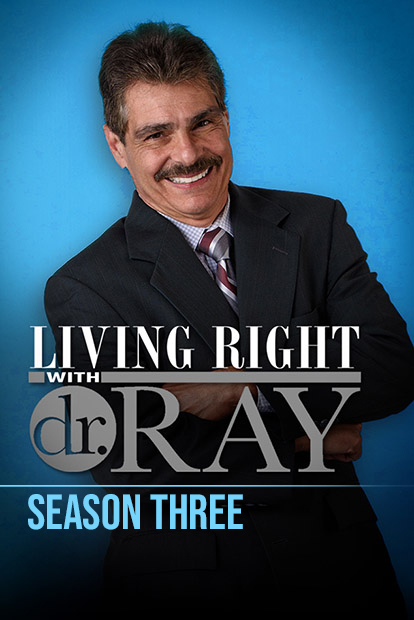 LIVING RIGHT WITH DR. RAY - Season 3