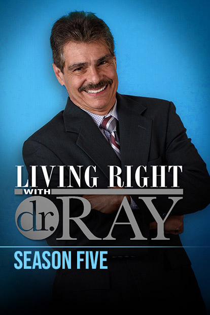 LIVING RIGHT WITH DR. RAY - Season 5