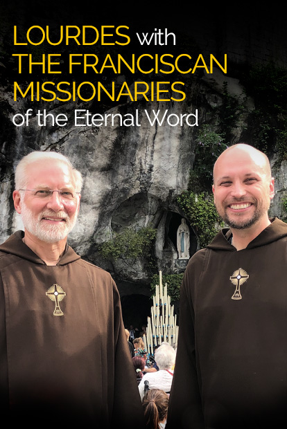 LOURDES, WITH THE FRANCISCAN MISSIONARIES OF THE ETERNAL WORD