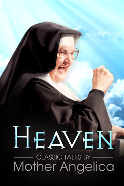 HEAVEN: CLASSIC TALKS BY MOTHER ANGELICA