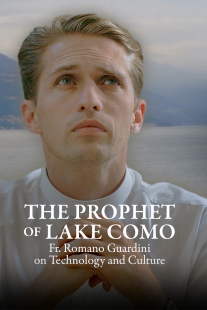 THE PROPHET OF LAKE COMO- FR. ROMANO GUARDINI ON TECHNOLOGY AND CULTURE
