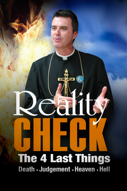 REALITY CHECK: THE FOUR LAST THINGS-DEATH, JUDGMENT, HEAVEN, HELL