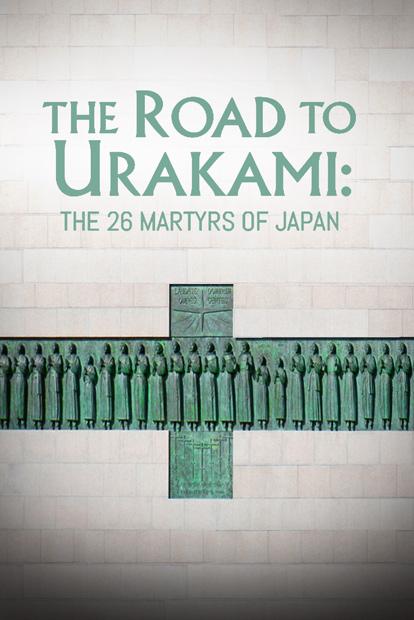 ROAD TO URAKAMI, THE: THE TWENTY-SIX MARTYRS OF JAPAN