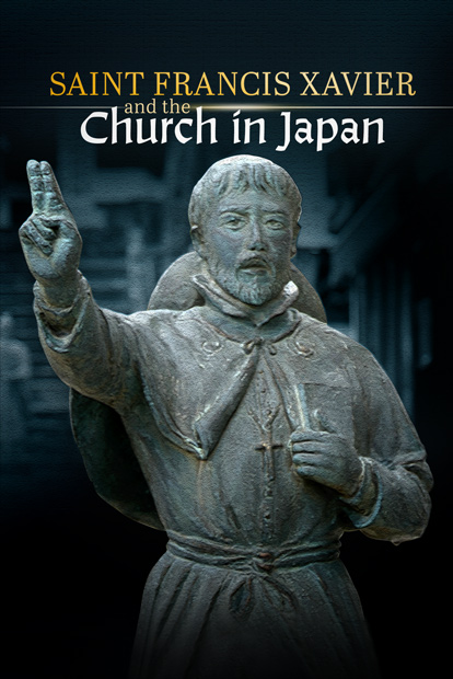 SAINT FRANCIS XAVIER AND THE CHURCH IN JAPAN