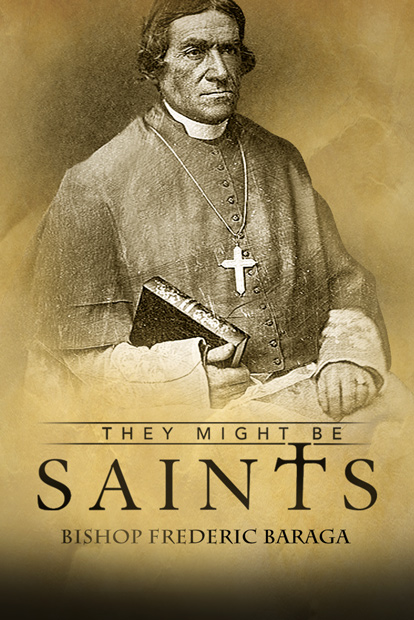 THEY MIGHT BE SAINTS- BISHOP FREDERIC BARAGA