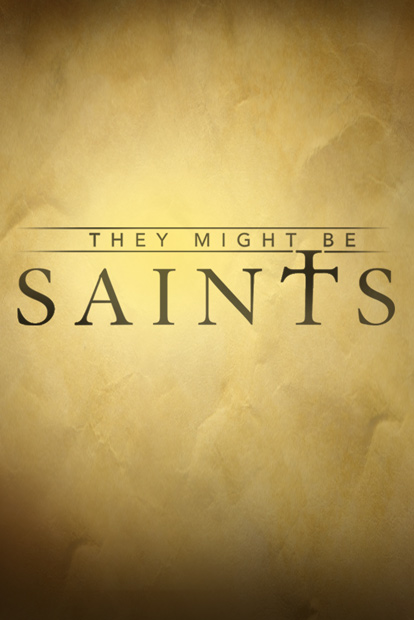 THEY MIGHT BE SAINTS