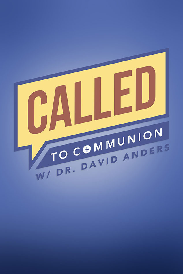 CALLED TO COMMUNION WITH DR. DAVID ANDERS