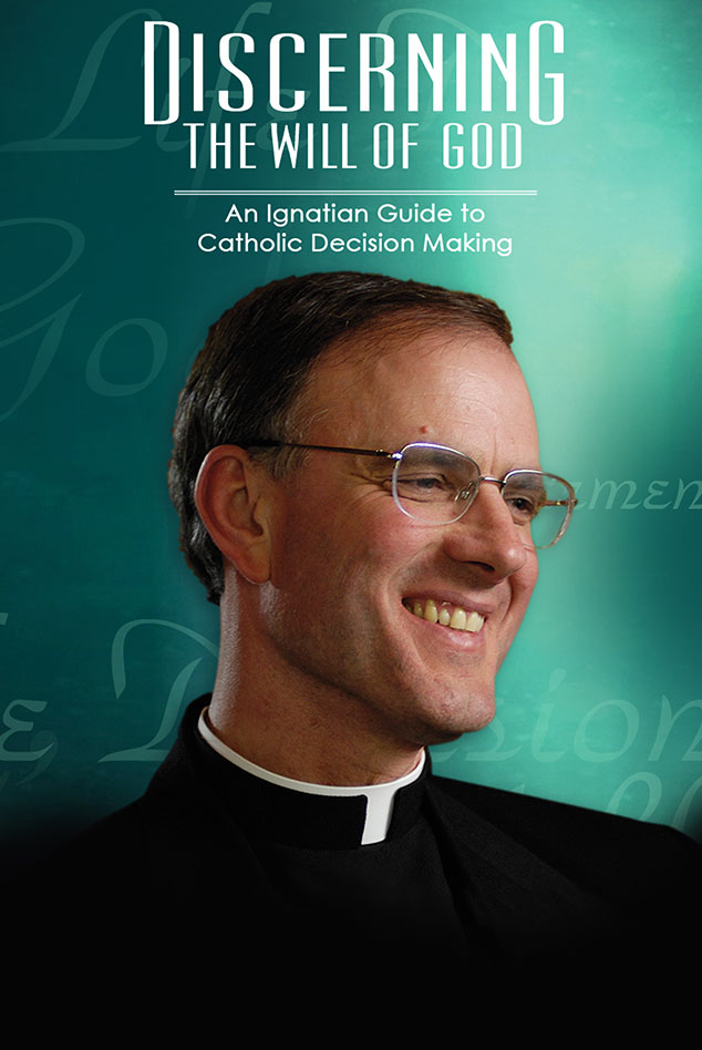 DISCERNING THE WILL OF GOD: AN IGNATIAN GUIDE TO CATHOLIC DECISION MAKING