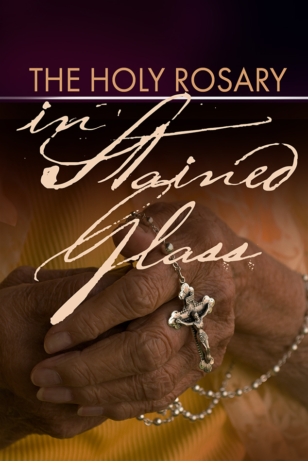 HOLY ROSARY IN STAINED GLASS (MYSTERIES OF THE ROSARY)