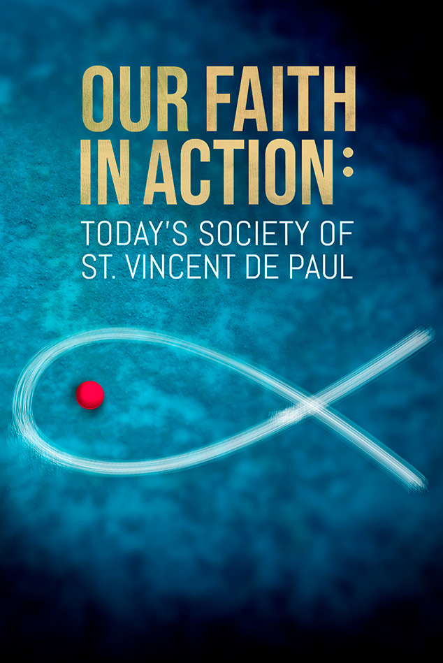 OUR FAITH IN ACTION: TODAY'S SOCIETY OF ST. VINCENT DE PAUL